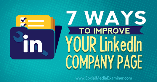 7 Ways to Improve Your LinkedIn Company Page : Social Media Examiner
