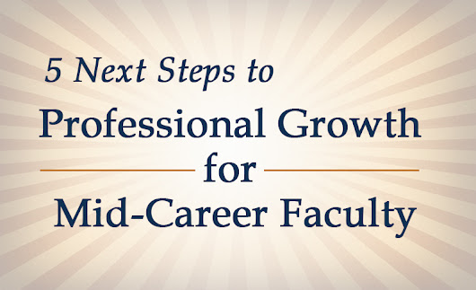 5 Next Steps to Professional Growth for Mid-Career Faculty