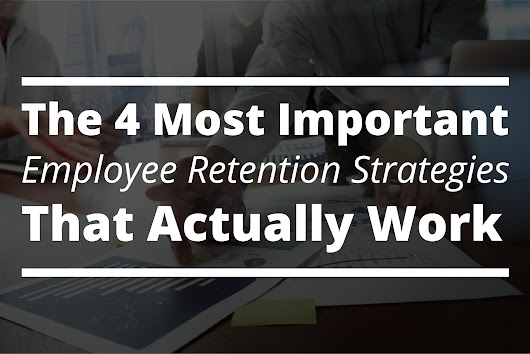 The 4 Most Important Employee Retention Strategies That Actually Work