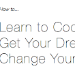 How To... Learn To Code. Get Your Dream Job. Change Your Life. edit