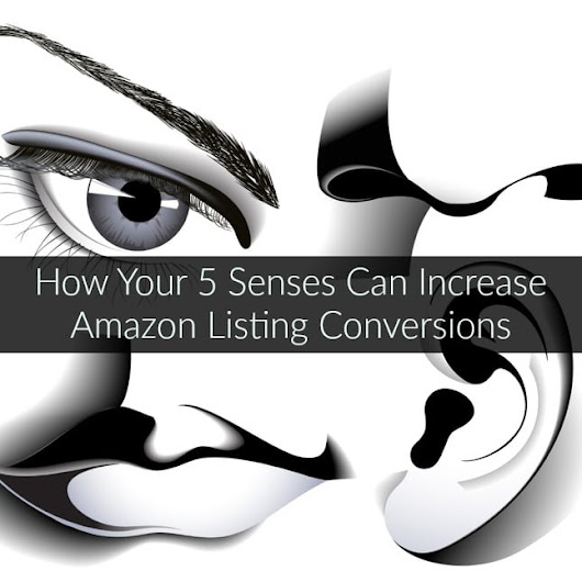 How Your 5 Senses Can Increase Amazon Listings Conversions - Marketing Words Blog