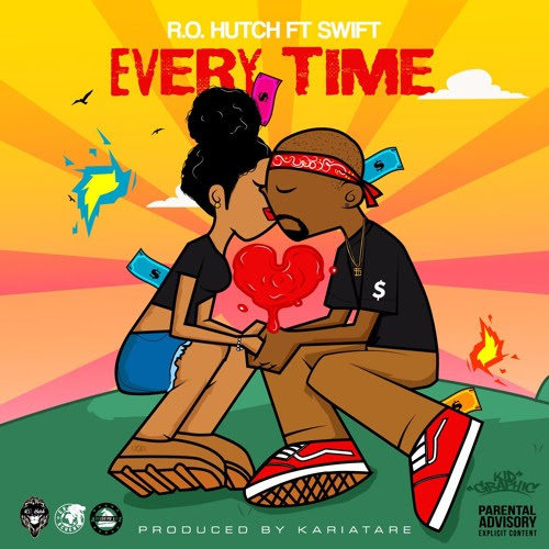 R.O. Hutch Feat. Swift - Every Time(Explicit) by R.O. Hutch