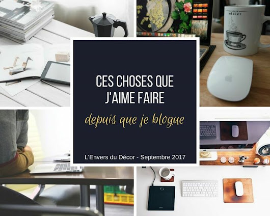 [L'Envers du Décor de Septembre 2017] – 5 Choses que j'aime faire en tant que Blogueuse