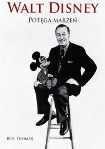 """""""Walt Disney. Potęga marzeń"""" - Bob Thomas"""