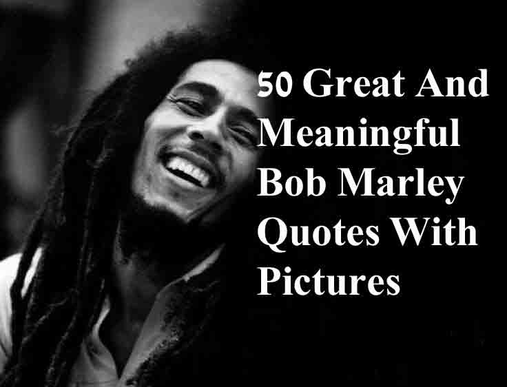 50 Great And Meaningful Bob Marley Quotes With Pictures Quote Ideas
