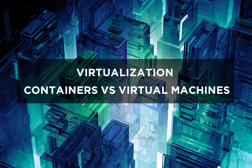 Virtualization: Containers vs. Virtual Machines - Globo.Tech