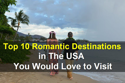 Romantic Destinations in USA You Would Love to Visit | HotelCluster.com Blog