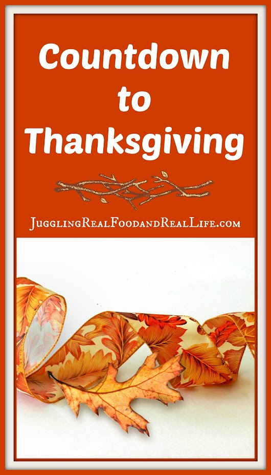 Countdown to Thanksgiving: 1 Week to Go - Juggling Real Food and Real Life