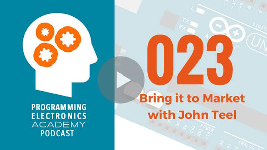 EPS 023 - Bring it to Market with John Teel of Predictable Designs - Programming Electronics Academy