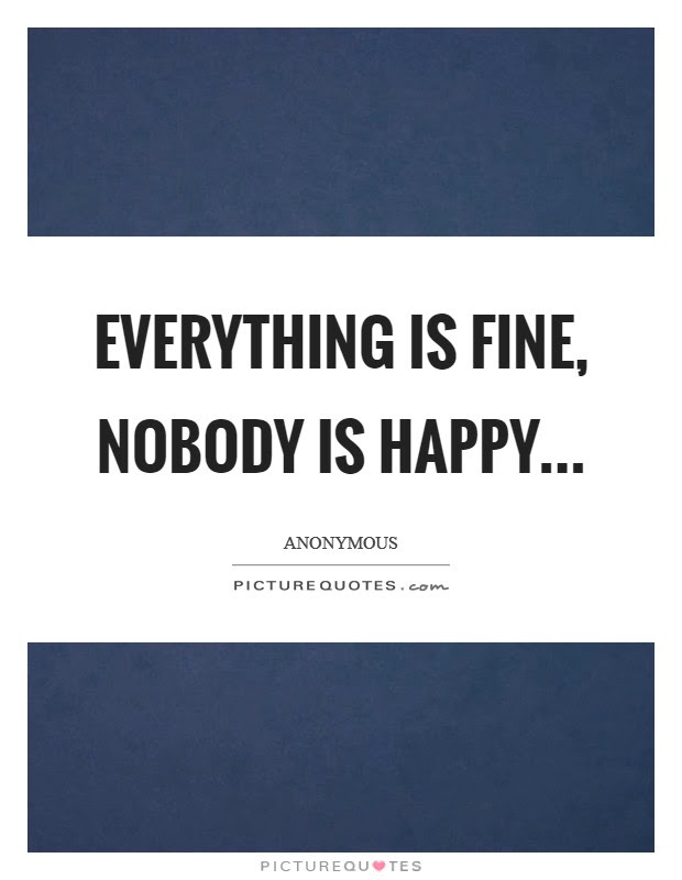 Everything Is Fine Nobody Is Happy Picture Quotes
