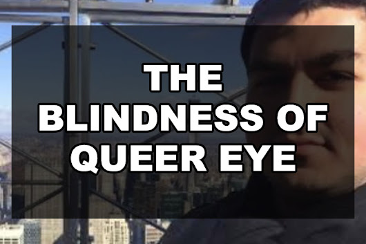 The Blindness of Queer Eye | Our Queer Stories | Queer & LGBT Stories
