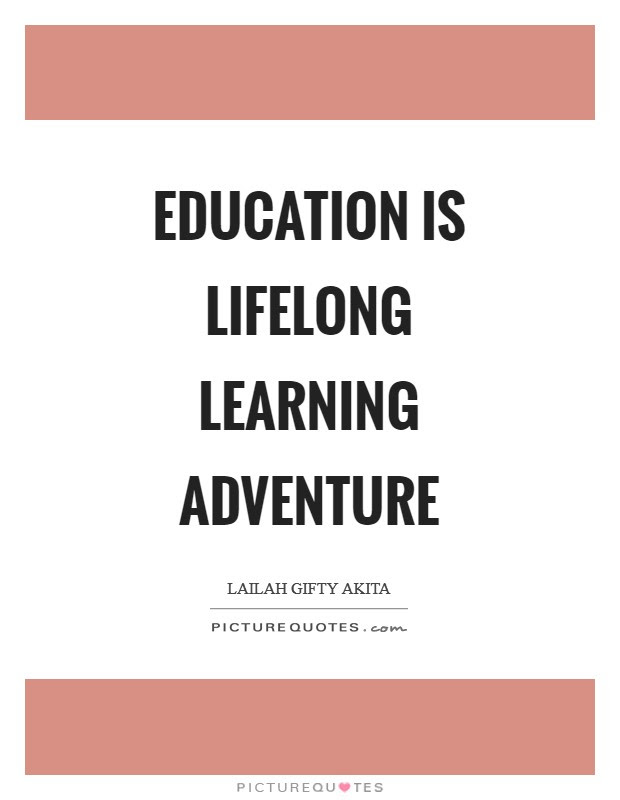 Education Is Lifelong Learning Adventure Picture Quotes