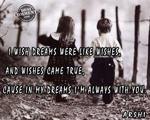 I Wish Dream Were Like Wishes And Wishes Came True Cause In My