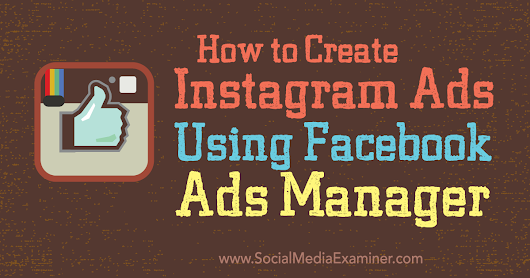 How to Create Instagram Ads Using Facebook Ads Manager : Social Media Examiner