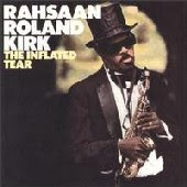 Rahsaan Roland Kirk - 'The Inflated Tear'