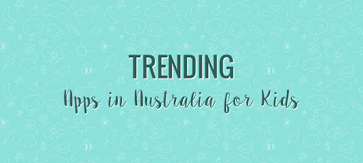 Trending Apps in Australia for Kids | Appsaustralia
