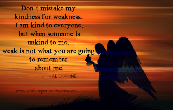 Dont Mistake My Kindness For Weakness Wisdom Quotes Stories