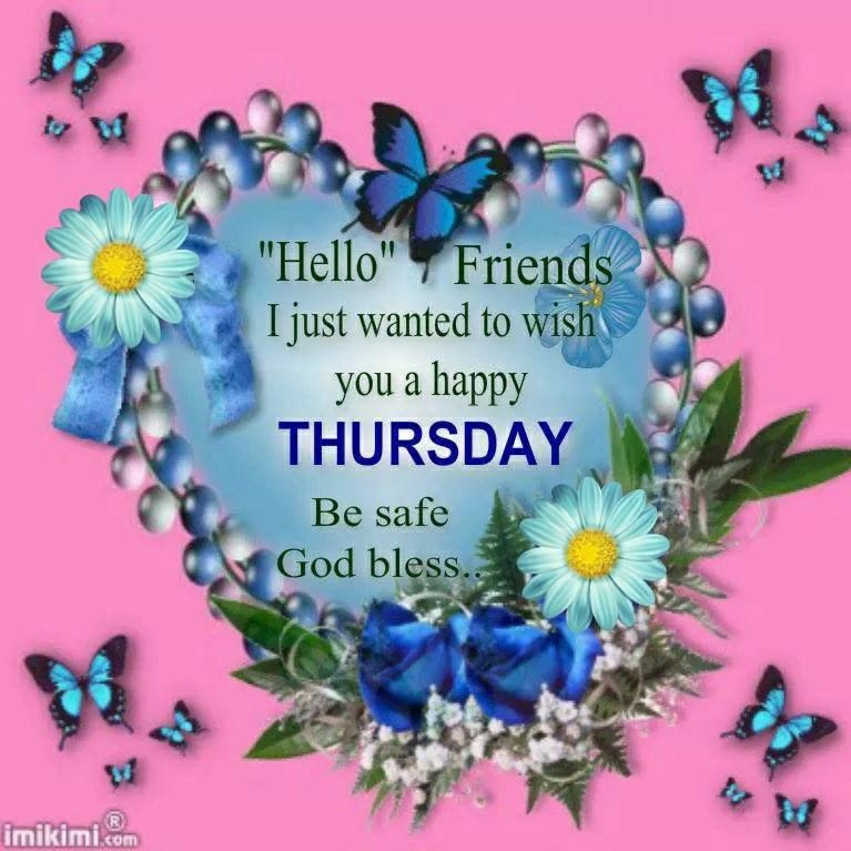 Hello Friend I Just Want To Say Happy Thursday Pictures Photos And