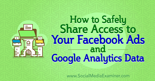 www.socialmediaexaminer.com/wp-content/uploads/2018/08/facebook-ads-google-analytics-data-share-access-1200.png