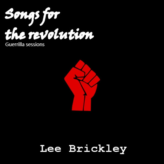 Songs for the revolution, by Lee Brickley