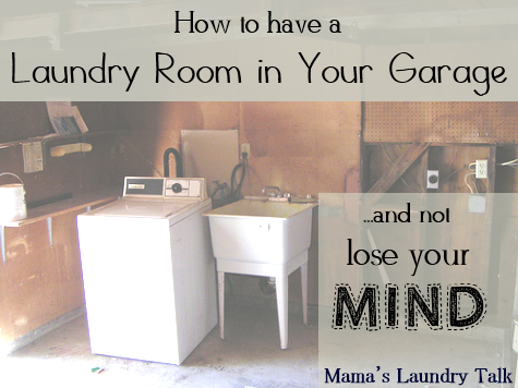 How To Have A Laundry Room In Your Garage And Not Lose Your Mind