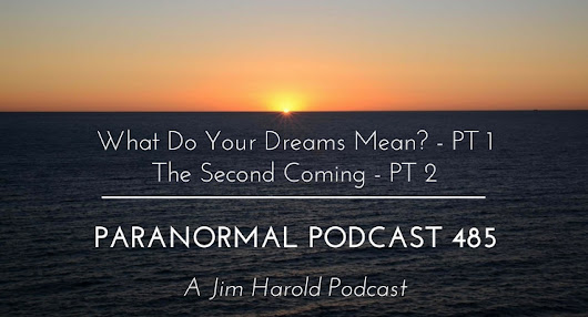 What Do Your Dreams Mean – Paranormal Podcast 485