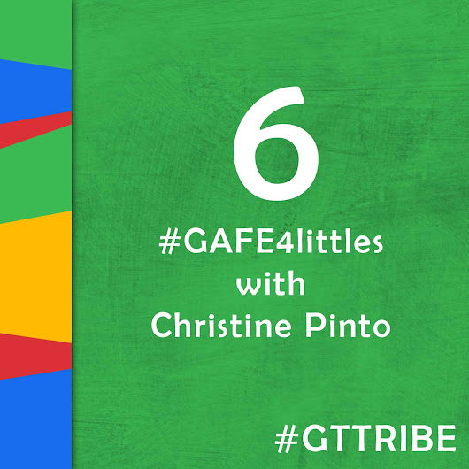 #GAFE4littles with Christine Pinto - GTT006 - Google Teacher Tribe Podcast