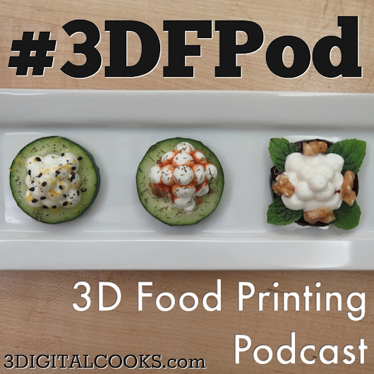 3DFPod Ch. 11: Summer16 3D Food Printing News Roundup