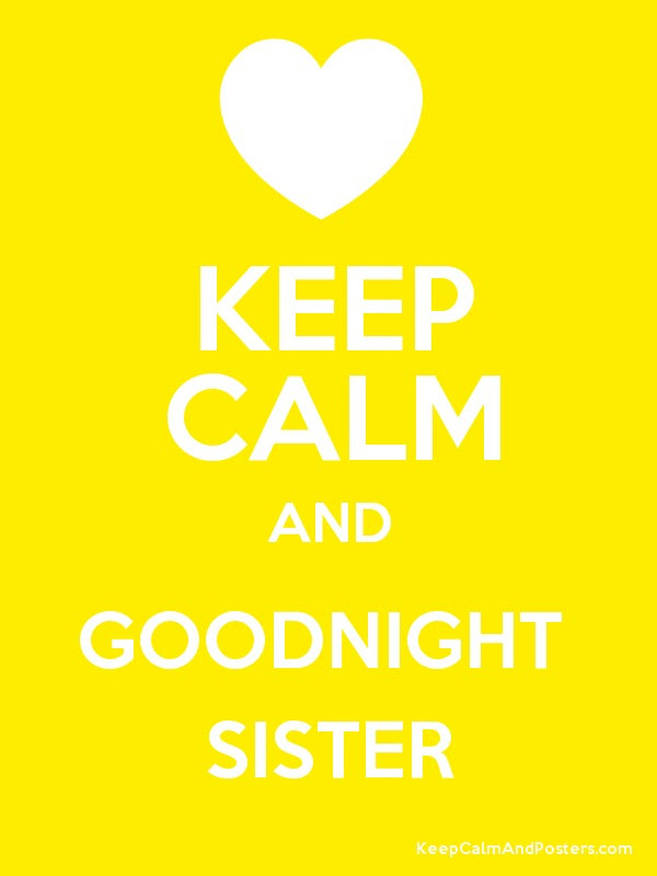 Keep Calm And Goodnight Sister Keep Calm And Posters Generator