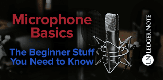 Microphone Basics: The Beginner's Guide Stuff You Need to Know | LN