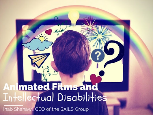 Animated Films & Intellectual Disabilities | Ihab Shahawi