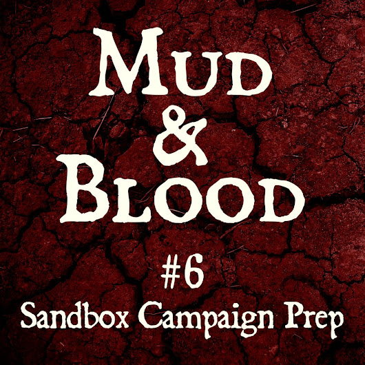 Mud & Blood Ep6: Sandbox Campaign Prep • 9littlebees