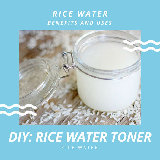 DIY: Rice Water Recipe for Flawless Skin - Top Beauty and Lifestyle Blog on Makeup, Skincare, Tech, Fitness, Fashion, Food, Travel
