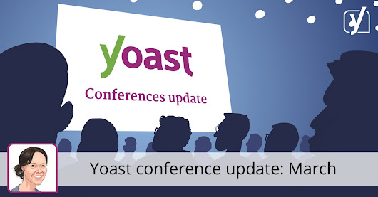 Yoast conference update: Where were we in March? • Yoast