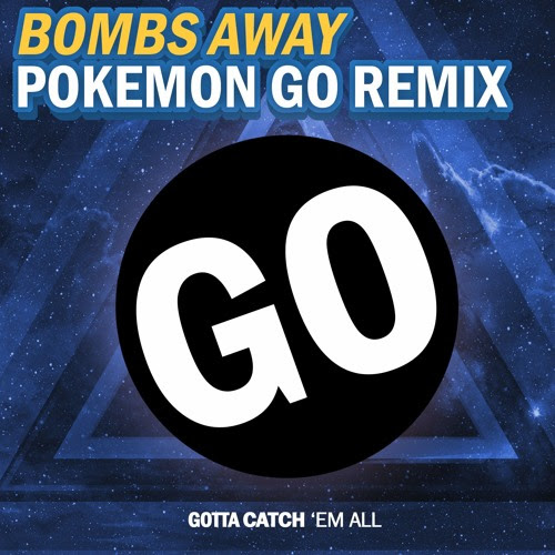 Bombs Away - Pokemon GO Remix by Bombs Away