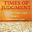 Times of Judgment: Christian End Times Thriller (The End Times Saga Book 6) - Kindle edition by Cliff Ball. Religion & Spirituality Kindle eBooks @ Amazon.com.