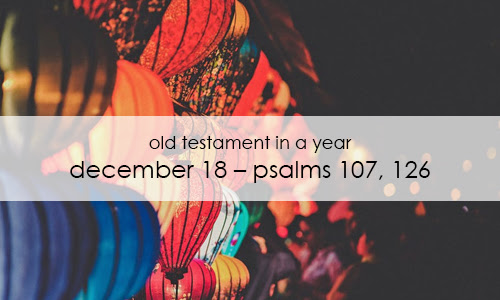 Old Testament In a Year: December 18 – Psalms 107, 126