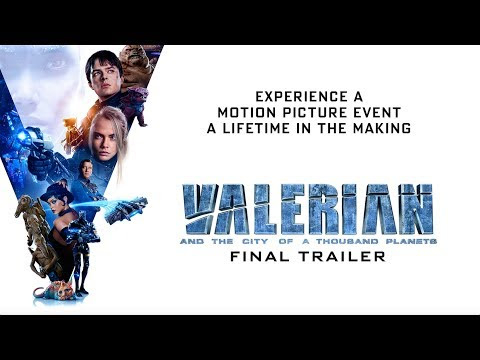 VALERIAN AND THE CITY OF A THOUSAND PLANETS Lands A Final Trailer