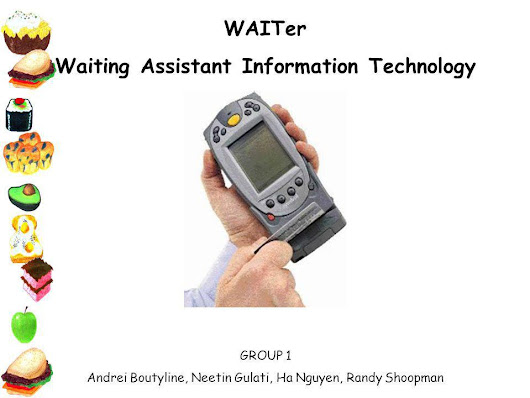 WAITer Waiting Assistant Information Technology GROUP 1 Andrei Boutyline, Neetin Gulati, Ha Nguyen, Randy Shoopman