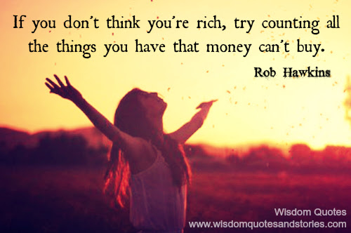 If You Are Not Rich Count The Things You Have That Money Cant Buy