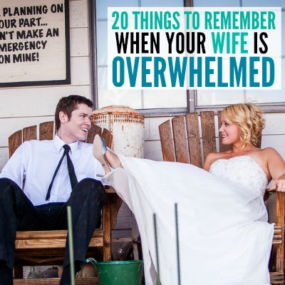 20 Things To Remember When Your Wife Is Overwhelmed - Today's the Best Day