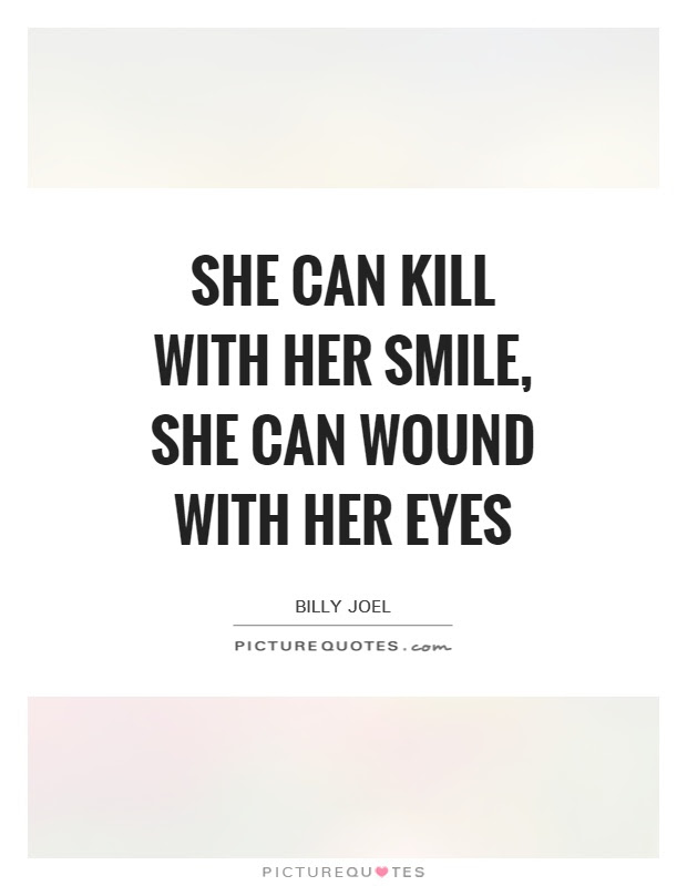 She Can Kill With Her Smile She Can Wound With Her Eyes Picture