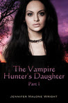 The Vampire Hunter's Daughter, Part I (The Vampire Hunter's Daughter #1)