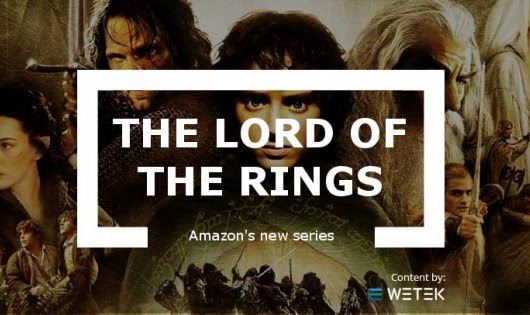The Lord of the Rings is Amazon's new big series | WeTek Blog