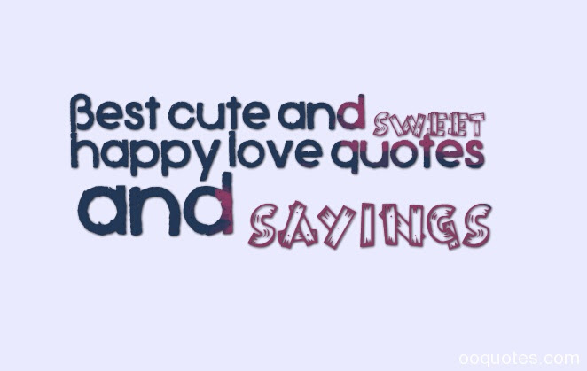 Cute Happy Life Quotes And Sayings Happy Love Quotes
