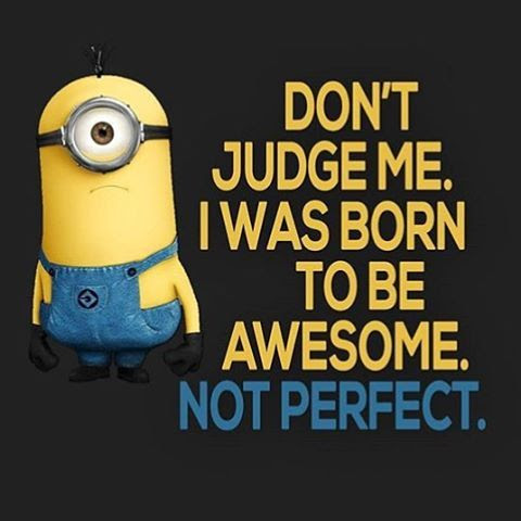 Image result for don't judge me i born awesome not perfect
