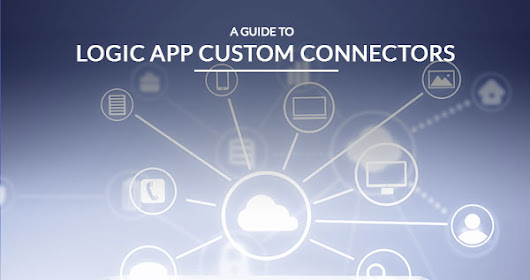 A Guide to Logic App Custom Connectors