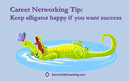 Career Networking Tip: Keep alligator happy if you want success | The Karmic Ally Coaching Experience