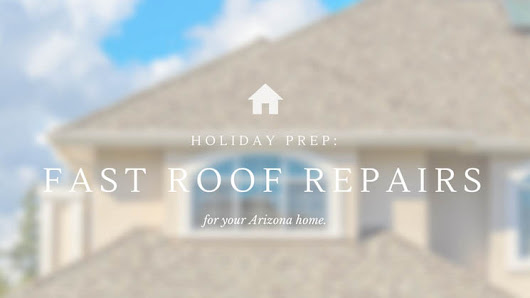 Holiday Prep: Fast Roof Repairs for your Arizona Home | Arizona Native