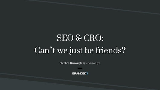 SEO & CRO: can't we just be friends? #CROElite17